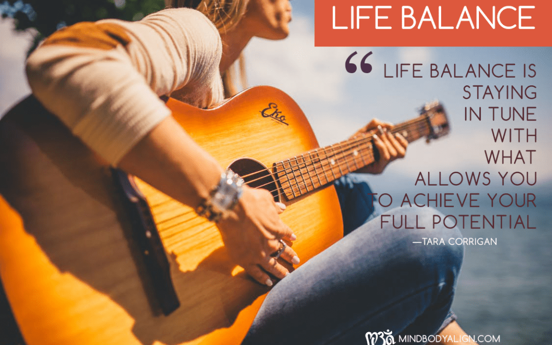 Life Balance – stay in tune to achieve your potential