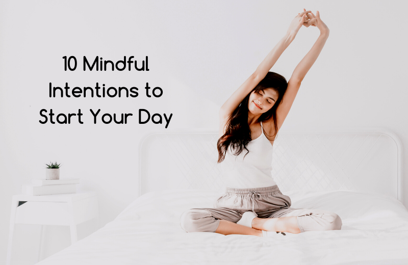 10 Mindful Intentions To Help You Start Your Day!